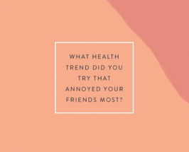 TCM Reader Poll: Which Health Trend Annoyed Your Friends Most?