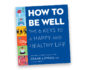 Front cover of How To Be Well: The 6 Keys To A Happy and Healthy Life by Dr. Frank Lipman
